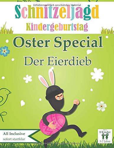 Schnitzeljagd Kindergeburtstag: Oster Special - Der Eierdieb: Oster Geschenk für Kinder, für 5-7 Jährige | bis zu 8 Kinder (Schnitzeljagd Set - Special Edition, Band 1)