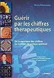 Guérir par les chiffres thérapeutiques - De la mystique des chiffres au système de codage spirituel - Format Kindle - 5,99 €