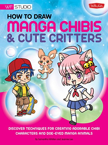 How to Draw Manga Chibis & Cute Critters: Discover techniques for creating adorable chibi characters and doe-eyed manga animals (Walter Foster Studio)