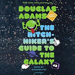 The Hitchhiker's Guide to the Galaxy                   Written by:                                                                                                                                 Douglas Adams                               Narrated by:                                                                                                                                 Stephen Fry                      Length: 5 hrs and 51 mins     580 ratings     Overall 4.7