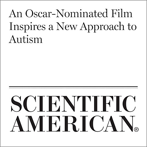 An Oscar-Nominated Film Inspires a New Approach to Autism                   By:                                                                                                                                 Claudia Wallis                               Narrated by:                                                                                                                                 Jef Holbrook                      Length: 9 mins     Not rated yet     Overall 0.0