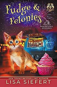 Fudge & Felonies (Frosted Misfortunes Mysteries Book 2) by [Lisa Siefert]