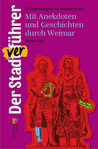 Der Stadtverführer: Mit Anekdoten und Geschichten durch Weimar. Ein Stadtrundgang der besonderen Art