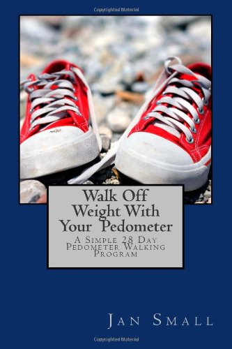 Walk Off Weight With Your  Pedometer: A Simple 28 Day Pedometer Walking Program