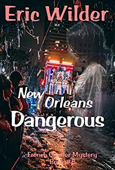 New Orleans Dangerous: A Wyatt Thomas New Orleans paranormal investigation (Wyatt Thomas mystery Book 8) (French Quarter Mystery) by [Eric Wilder]