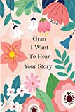 Gran I Want To Hear Your Story: Prompted Journal For Gran To Share Her Life From Childhood, Teenage Life, School life, Love Life ( Lifetime Memories )