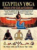Egyptian Yoga: Postures of the Gods and Goddesses (Philosophy of Righteous Action)