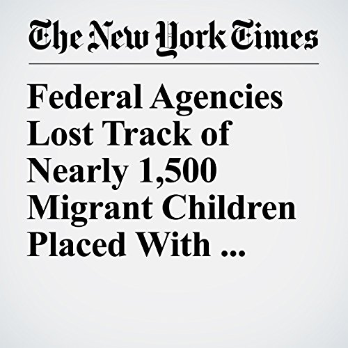 Federal Agencies Lost Track of Nearly 1,500 Migrant Children Placed With Sponsors copertina