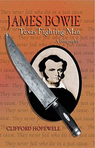 Amazon.com: James Bowie: Texas Fighting Man eBook: Hopewell, Clifford:  Kindle Store