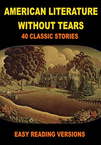 American Literature Without Tears: Forty Classic American Short Stories - Easy Reading Versions (English Edition)