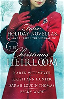 The Christmas Heirloom: Four Holiday Novellas of Love through the Generations by [Karen Witemeyer, Kristi Ann Hunter, Sarah Loudin Thomas, Becky Wade]
