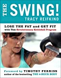 The Swing!: Lose the Fat and Get Fit with This Revolutionary Kettlebell Program - Tracy Reifkind