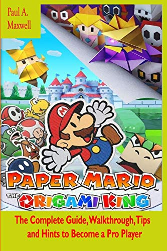 Paper Mario: The Origami King: The Complete Guide, Walkthrough, Tips and Hints to Become a Pro Player