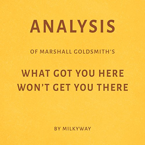Analysis of Marshall Goldsmith's, What Got You Here Won't Get You There cover art