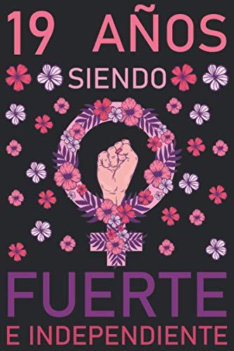 19 Años Siendo Fuerte e Independiente: Regalo de cumpleaños de 19 años para mujeres cuaderno forrado cuaderno de cumpleaños regalo de, memorable ... tía, novia , 6 * 9 pulgadas 120 paginas
