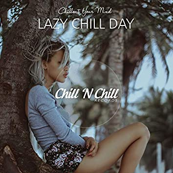 Lazy Chill Day: Chillout Your Mind