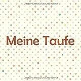 Meine Taufe: Taufgästebuch zum Eintragen kreativer Glückwünsche, Sprüche, Fotos oder Zeichnungen (German Edition)