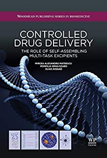 Controlled Drug Delivery: The Role of Self-Assembling Multi-Task Excipients (Woodhead Publishing Series in Biomedicine Book 74)