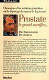 Prostate, le grand sacrifice... Chroniques et enquêtes d'un médecin généraliste sur le dépistage du cancer de la prostate