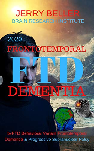 2020 FTD FRONTOTEMPORAL DEMENTIAS: Behavioral Variant Frontotemporal Dementia (bvFTD) & Progressive Supranuclear Palsy (PSP) (English Edition)