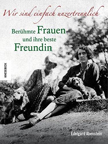 Buchseite und Rezensionen zu 'Wir sind einfach unzertrennlich: Berühmte Frauen und ihre beste Freundin' von  Edelgard Abenstein