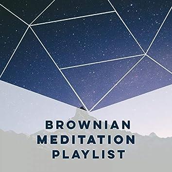 Brownian Meditation Playlist