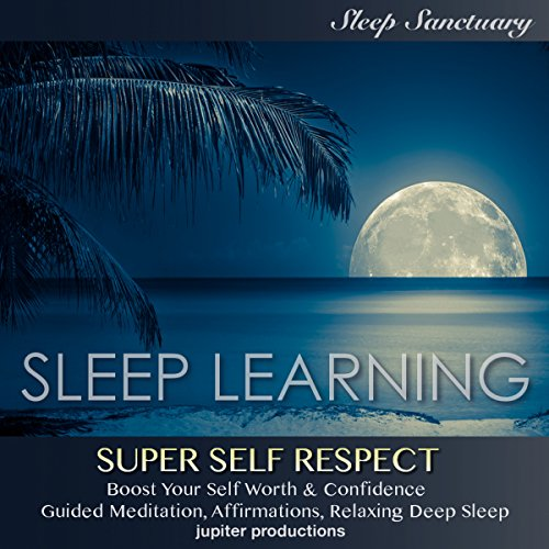 Super Self-Respect, Boost Your Self-Worth & Confidence audiobook cover art