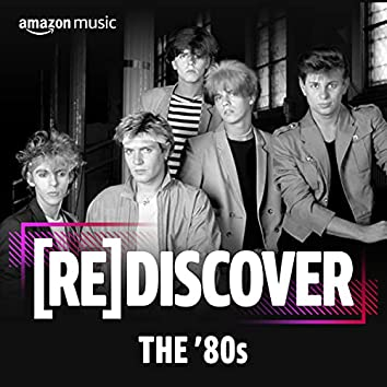 REDISCOVER The '80s