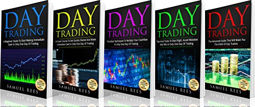 DAY TRADING: THE BIBLE 5 Books in 1: The beginners Guide + The Crash Course + The Best Techniques + Tips and Tricks + The Advanced Guide To Get Quickly ... and Make Immediate Cash With Day Trading