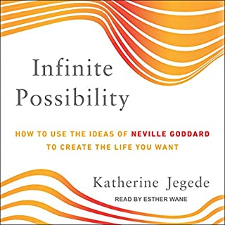 Infinite Possibility     How to Use the Ideas of Neville Goddard to Create the Life You Want              By:                                                                                                                                 Katherine Jegede                               Narrated by:                                                                                                                                 Esther Wane                      Length: 2 hrs and 34 mins     15 ratings     Overall 4.9