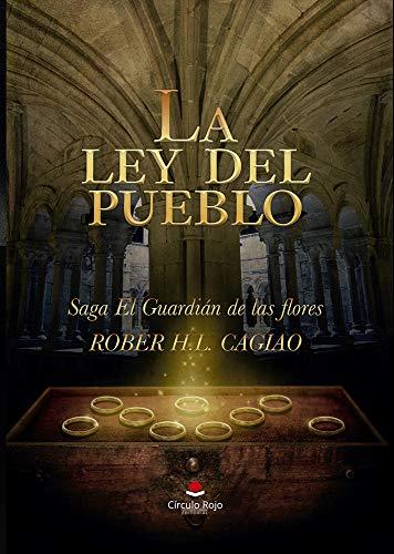 LA LEY DEL PUEBLO: Saga El Guardián de las Flores Volumen IV