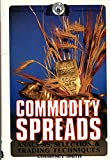 Commodity Spreads Analysis Selection and Trading Techniques