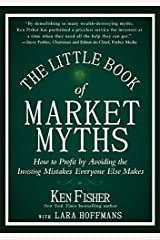 The Little Book of Market Myths: How to Profit by Avoiding the Investing Mistakes Everyone Else Makes (Little Books. Big Profits) Kindle Edition