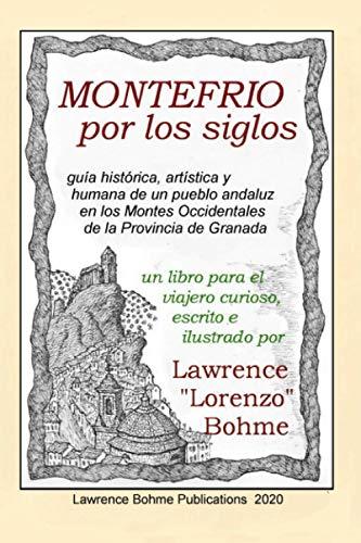 Montefrio por los siglos: guía histórica, artística y humana de un pueblo granadino