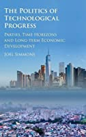 The Politics of Technological Progress: Parties, Time Horizons and Long-term Economic Development
