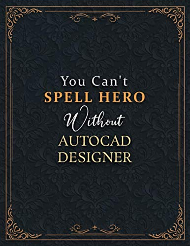 Autocad Designer Lined Notebook - You Can't Spell Hero Without Autocad Designer Job Title Working Cover Journal: 21.59 x 27.94 cm, 8.5 x 11 inch, ... A4, 120 Pages, Do It All, Goal, Goal, Hourly