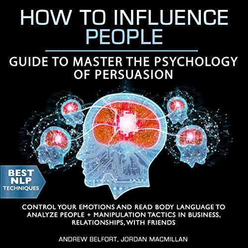 How to Influence People: Guide to Master the Psychology of Persuasion cover art