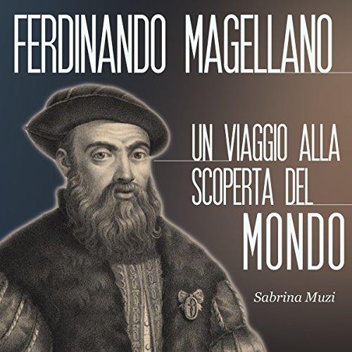 Magellano: Un viaggio alla scoperta del mondo audiobook cover art