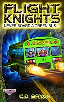 Never Board A Green Bus (Flight Knights, Book 3) by [C.D. Bryan]