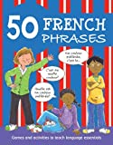 50 French Phrases: Games and Activities to Teach Language Essentials