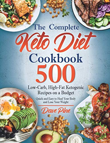 The Complete Keto Diet Cookbook: 500 Low-Carb, High-Fat Ketogenic Recipes on a Budget. Quick and Easy to Heal Your Body and Lose Your Weight