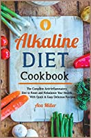 Alkaline Diet Cookbook: The Complete Anti-Inflammatory Diet to Reset and Rebalance Your Health. With Quick & Easy Delicious Recipes (Nutrition)