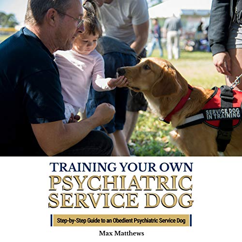 Training Your Own Psychiatric Service Dog     Step-by-Step Guide to an Obedient Psychiatric Service Dog              By:                                                                                                                                 Max Matthews                               Narrated by:                                                                                                                                 Kimberly Hughey                      Length: 3 hrs     16 ratings     Overall 4.6