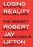 Losing Reality: On Cults, Cultism, and the Mindset of Political and Religious Zealotry (English Edition)