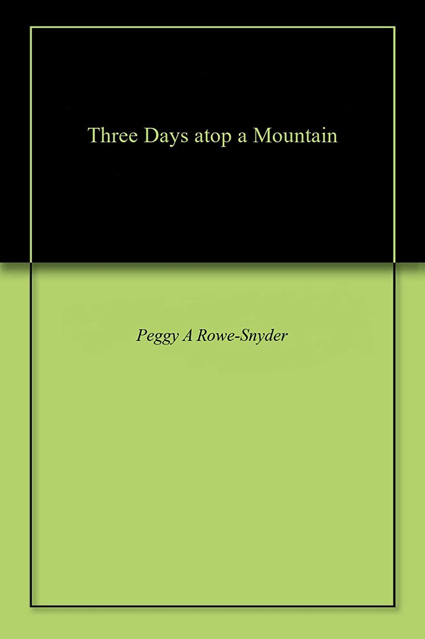 減少発音実質的にThree Days atop a Mountain (English Edition)