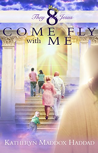 Come Fly With Me (They Met Jesus Book 8) by [Katheryn Haddad, Northern Lights Publishing House]