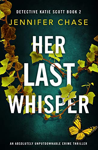 Her Last Whisper: An absolutely unputdownable crime thriller (Detective Katie Scott Book 2)