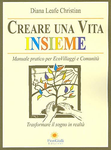 Creare una vita insieme. Manuale pratico per ecovillaggi e comunità