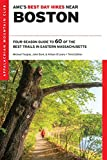AMC s Best Day Hikes Near Boston: Four-Season Guide to 60 of the Best Trails in Eastern Massachusetts