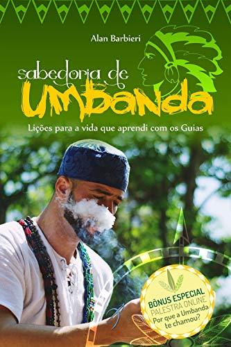 Sabedoria de Umbanda: Lições para a vida que aprendi com os Guias